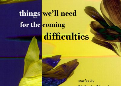 Things We'll Need for the Coming Difficulties – by Valerie Vogrin